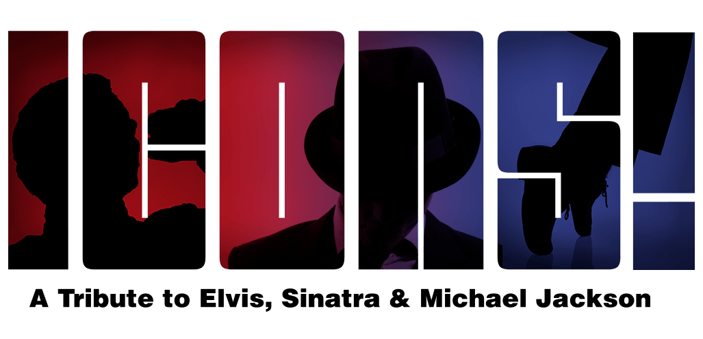 Icons! A Tribute to Frank Sinatra, Elvis Presley & Michael Jackson