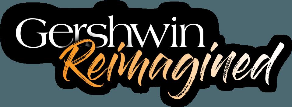 Gershwin Reimagined – A 25th Anniversary Celebration